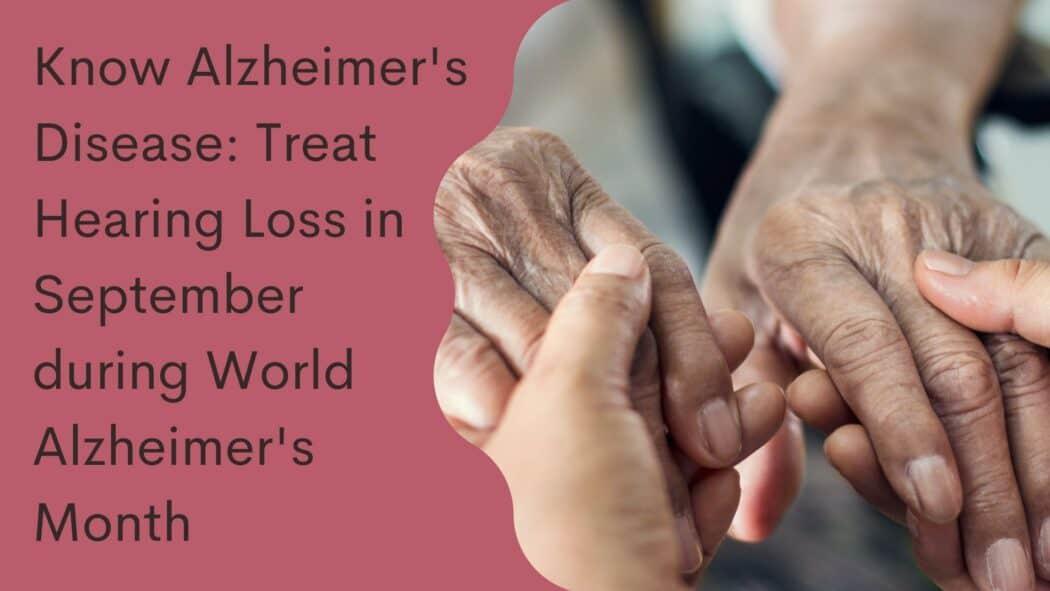 Know Alzheimer's Disease Treat Hearing Loss in September during World Alzheimer's Month(18)